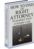 HOW TO FIND THE RIGHT ATTORNEY TO HANDLE YOUR CUSTODY CASE