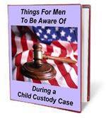 THINGS FOR MEN TO BE AWARE OF DURING A CHILD CUSTODY COURT CASE