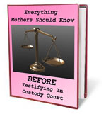 Everything Women Should Know Before Testifying In Custody Court
